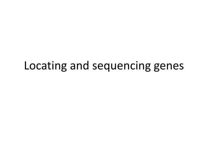 locating and sequencing genes n.
