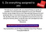 5 do everything assigned to you