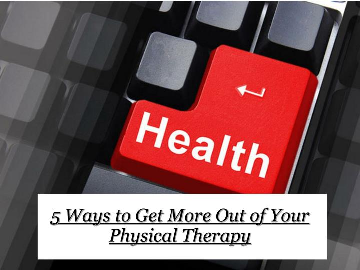 5 ways to get more out of your physical therapy n.