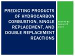 predicting products of hydrocarbon combustion single replacement and double replacement reactions