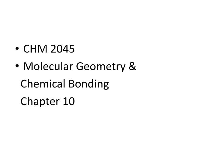 chm 2045 molecular geometry chemical bonding chapter 10 n.