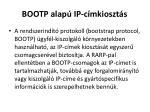 bootp alap ip c mkioszt s