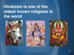 hinduism is one of the oldest known religions in the world