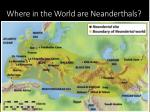 where in the world are neanderthals