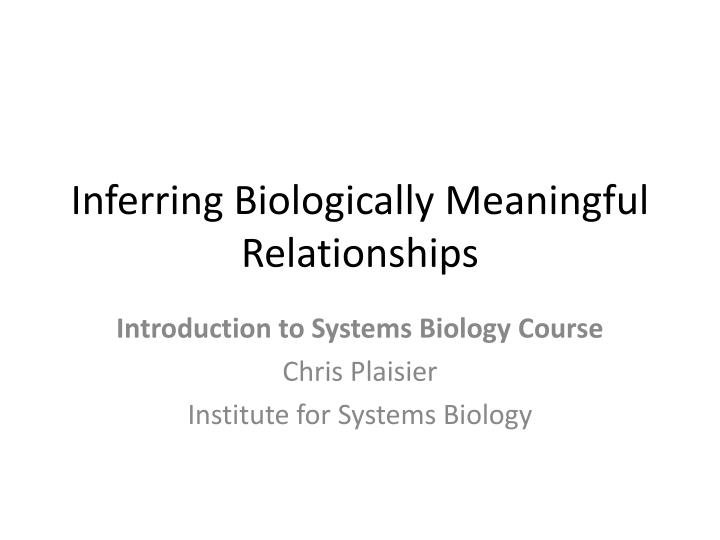 inferring biologically meaningful relationships n.