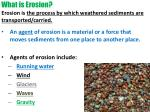 what is erosion erosion is the process by which weathered sediments are transported carried