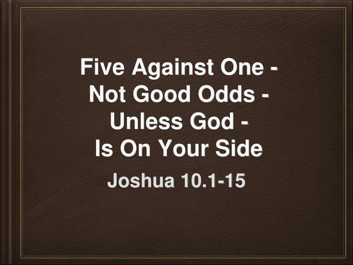 five against one not good odds unless god is on your side n.