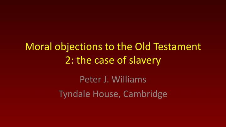 moral objections to the old testament 2 the case of slavery n.