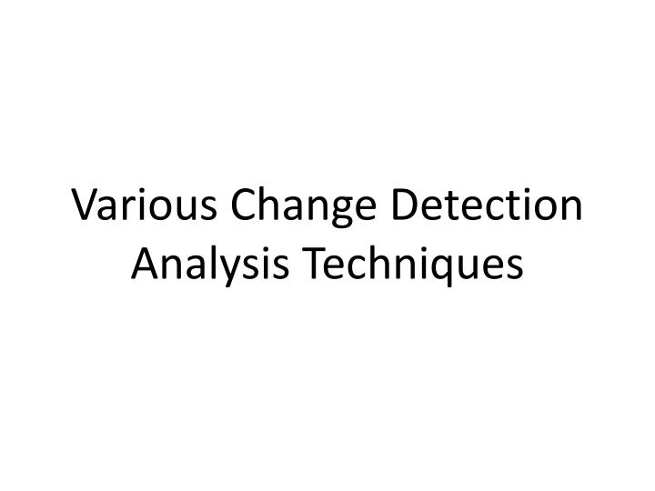 various change detection analysis techniques n.