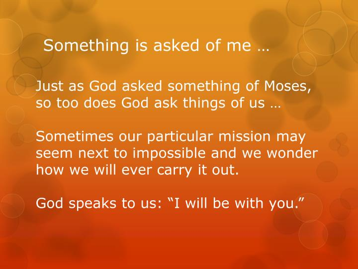 Something is asked of me …