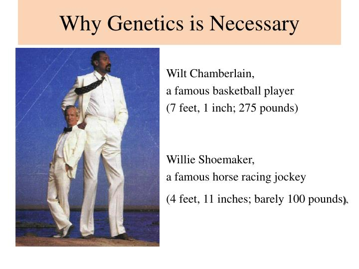 Why Genetics is Necessary