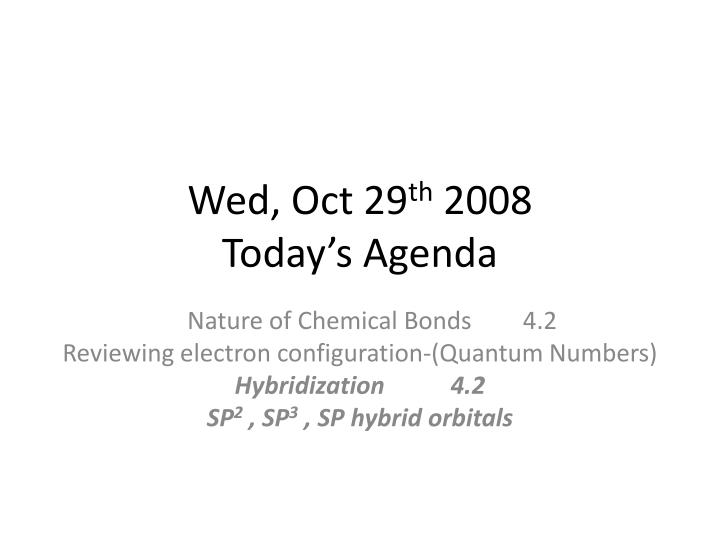 wed oct 29 th 2008 today s agenda n.