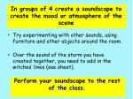 in groups of 4 create a soundscape to create the mood or atmosphere of the scene