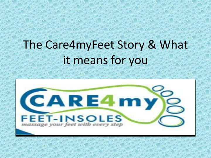 the care4myfeet story what it means for you n.