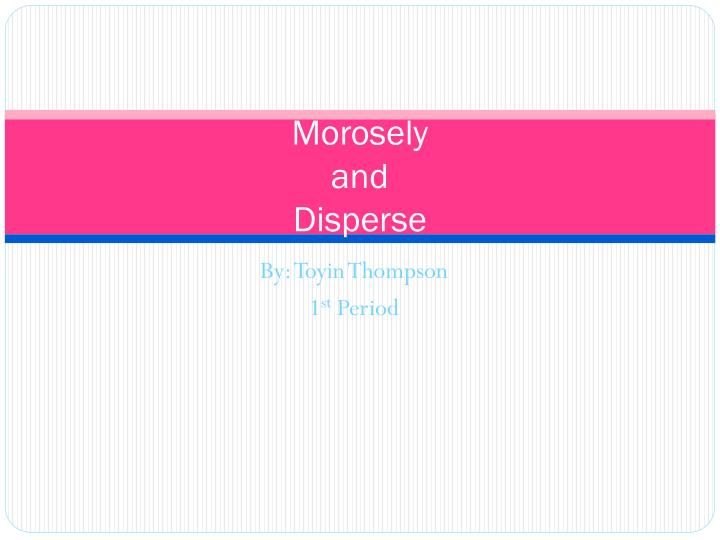 morosely and disperse n.