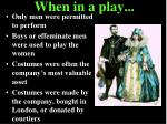 when in a play