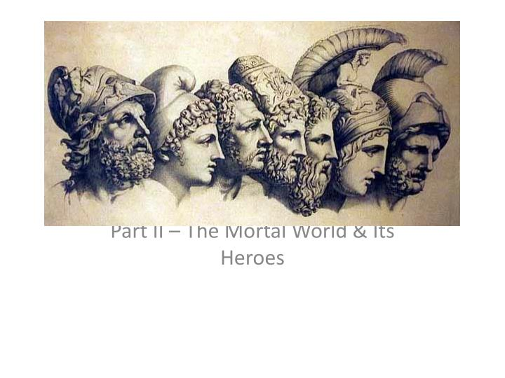 part ii the mortal world its heroes n.
