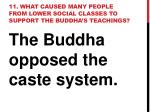 11 what caused many people from lower social classes to support the buddha s teachings
