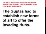 18 what were the gupta s hightest priorities during the period of time the huns attacked