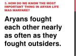 3 how do we know the most important thing in aryan life was warfare