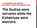 5 how were the sudras different form the kshatriyas