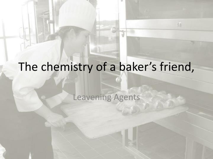 the chemistry of a baker s friend n.