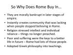 so why does rome buy in