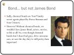 bond but not james bond