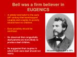 bell was a firm believer in eugenics