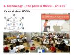 8 technology the point is mooc or is it1