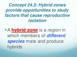 concept 24 3 hybrid zones provide opportunities to study factors that cause reproductive isolation