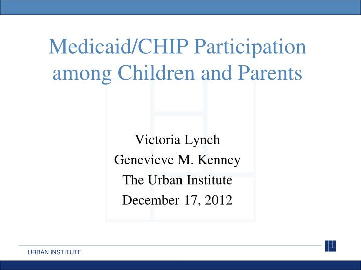 medicaid chip participation among children and parents n.