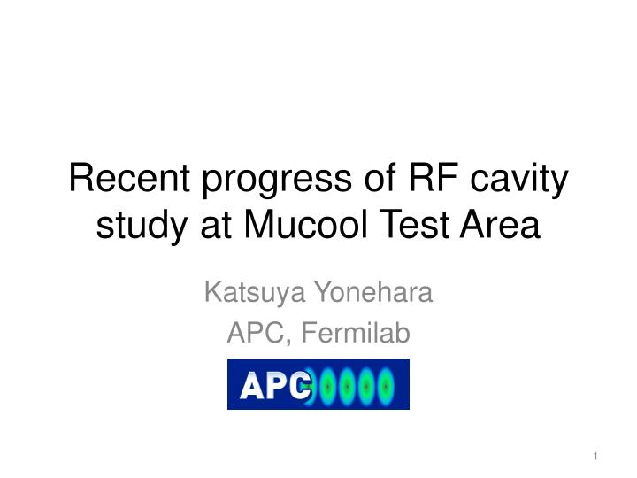 recent progress of rf cavity study at mucool test area n.