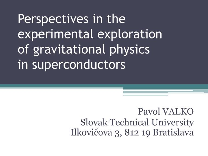 perspectives in the experimental exploration of gravitational physics in superconductors n.