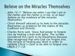believe on the miracles themselves