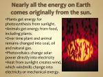 nearly all the energy on earth comes originally from the sun