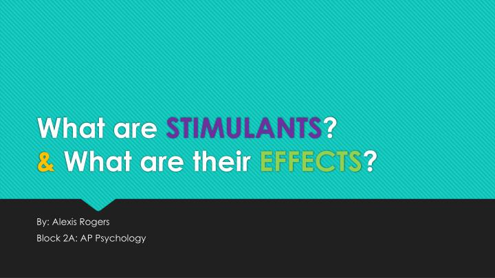 what are stimulants what are their effects n.