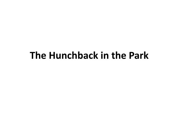 the hunchback in the park The hunchback in the park a beautiful animation of one of dylan thomas's lesser known poems, produced for a season marking the centenary of his birth.