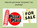 how do you know enzymes are working