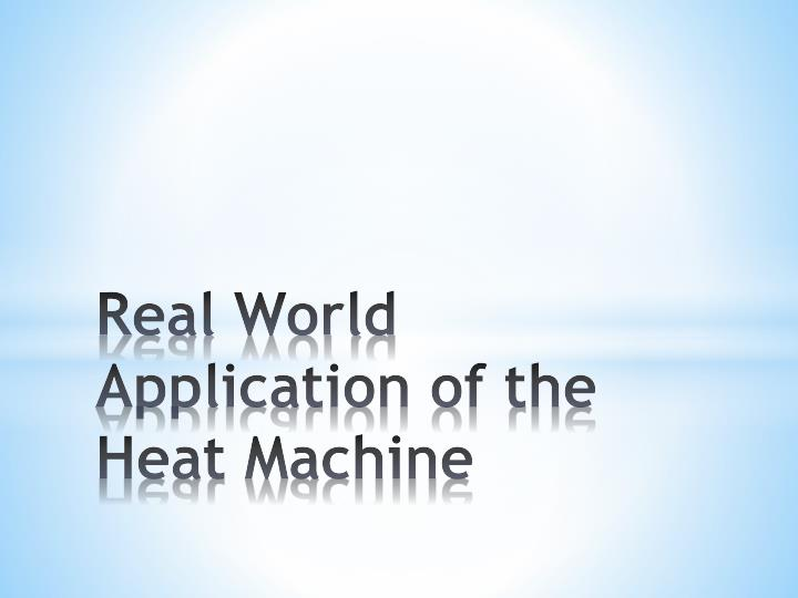 real world application of the heat machine n.