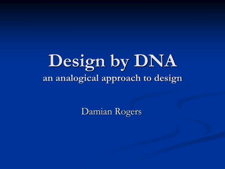 design by dna an analogical approach to design n.