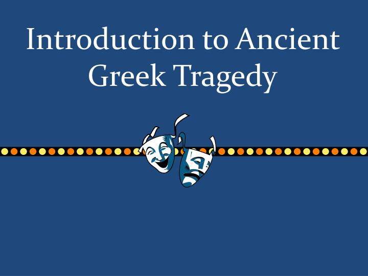 introduction to ancient greek tragedy n.