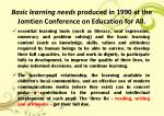 b asic learning needs produced in 1990 at the jomtien conference on education for all