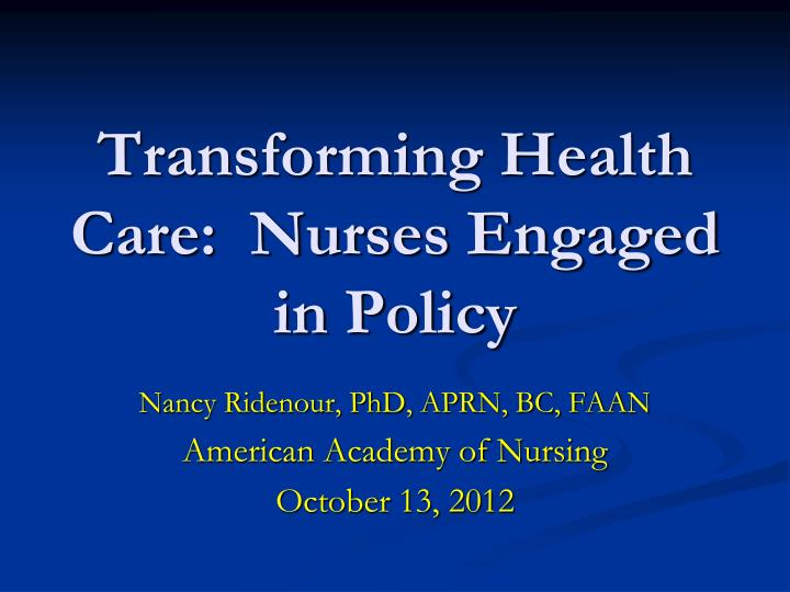 transforming health care nurses engaged in policy n.