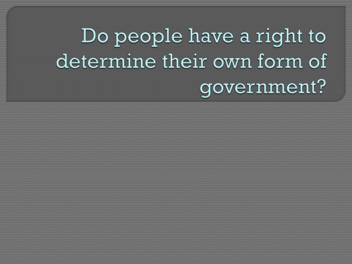 do people have a right to determine their own form of government n.