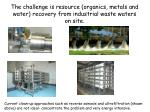 the challenge is resource organics metals and water recovery from industrial waste waters on site