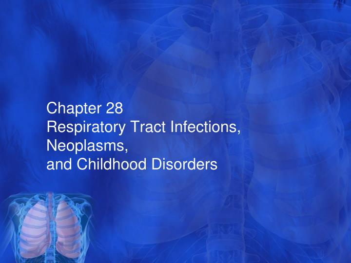 chapter 28 respiratory tract infections neoplasms and childhood disorders n.
