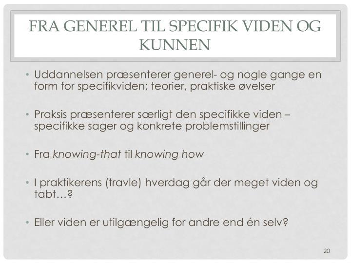 Fra generel til specifik viden og kunnen
