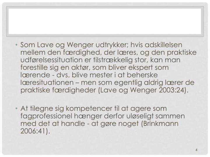 Som Lave og Wenger udtrykker; hvis adskillelsen mellem den færdighed, der læres, og den praktiske udførelsessituation er tilstrækkelig stor, kan man forestille sig en aktør, som bliver ekspert som lærende - dvs. blive mester i at beherske læresituationen – men som egentlig aldrig lærer de praktiske færdigheder (Lave og Wenger 2003:24).