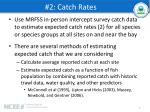 2 catch rates
